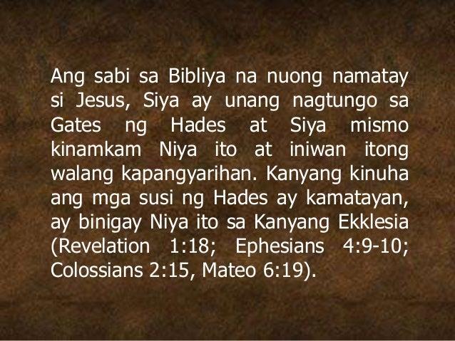 Ang sabi sa Bibliya na nuong namatay si Jesus, Siya ay unang nagtungo sa Gates ng Hades at Siya mismo kinamkam Niya ito at...