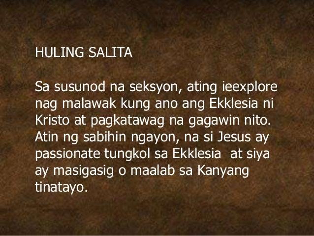HULING SALITA Sa susunod na seksyon, ating ieexplore nag malawak kung ano ang Ekklesia ni Kristo at pagkatawag na gagawin ...