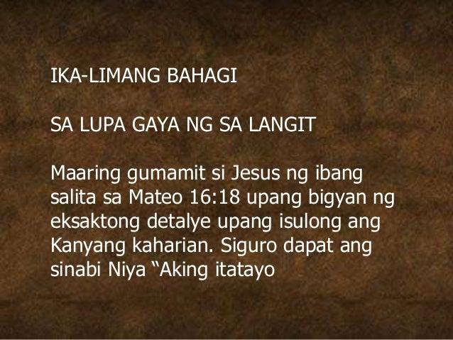 IKA-LIMANG BAHAGI SA LUPA GAYA NG SA LANGIT Maaring gumamit si Jesus ng ibang salita sa Mateo 16:18 upang bigyan ng eksakt...