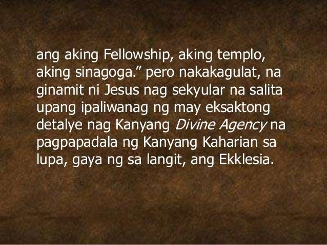 "ang aking Fellowship, aking templo, aking sinagoga."" pero nakakagulat, na ginamit ni Jesus nag sekyular na salita upang ip..."