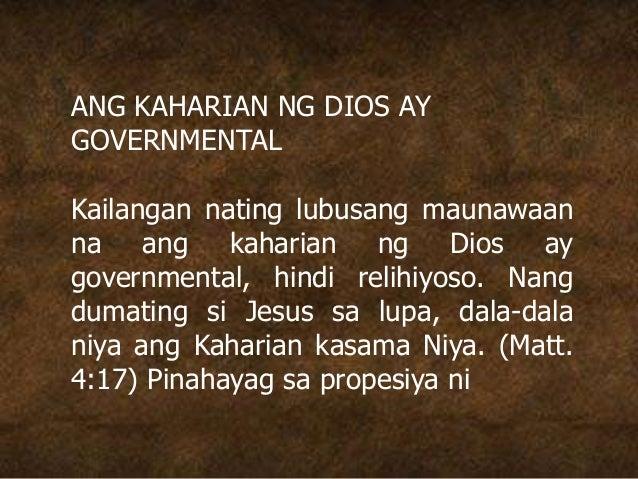 ANG KAHARIAN NG DIOS AY GOVERNMENTAL Kailangan nating lubusang maunawaan na ang kaharian ng Dios ay governmental, hindi re...