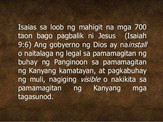 Isaias sa loob ng mahigit na mga 700 taon bago pagbalik ni Jesus (Isaiah 9:6) Ang gobyerno ng Dios ay nainstall o naitalag...