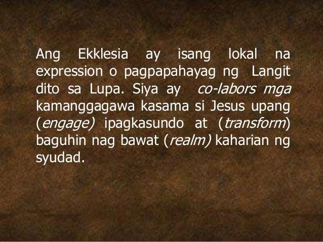 Ang Ekklesia ay isang lokal na expression o pagpapahayag ng Langit dito sa Lupa. Siya ay co-labors mga kamanggagawa kasama...