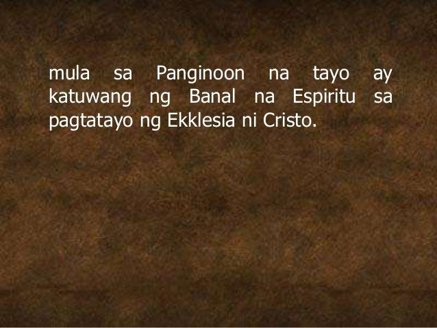 mula sa Panginoon na tayo ay katuwang ng Banal na Espiritu sa pagtatayo ng Ekklesia ni Cristo.