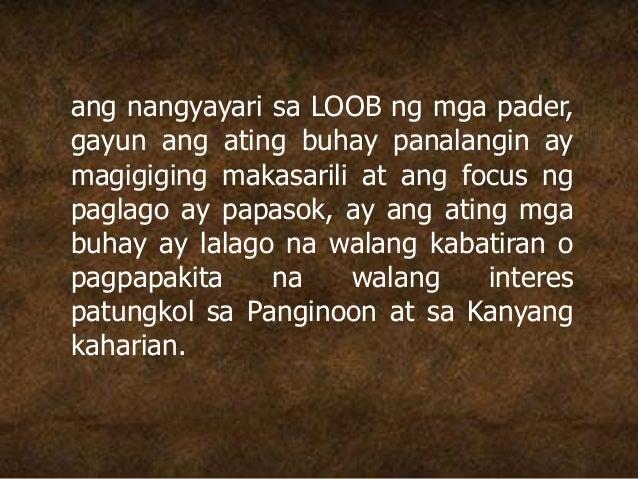 ang nangyayari sa LOOB ng mga pader, gayun ang ating buhay panalangin ay magigiging makasarili at ang focus ng paglago ay ...