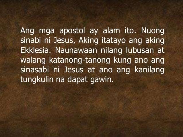 Ang mga apostol ay alam ito. Nuong sinabi ni Jesus, Aking itatayo ang aking Ekklesia. Naunawaan nilang lubusan at walang k...