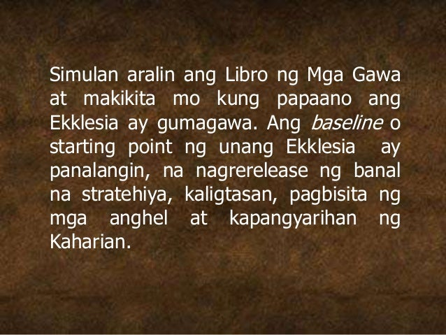 Simulan aralin ang Libro ng Mga Gawa at makikita mo kung papaano ang Ekklesia ay gumagawa. Ang baseline o starting point n...
