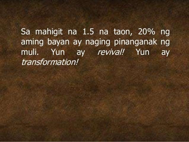 Sa mahigit na 1.5 na taon, 20% ng aming bayan ay naging pinanganak ng muli. Yun ay revival! Yun ay transformation!
