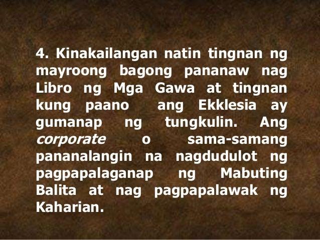 4. Kinakailangan natin tingnan ng mayroong bagong pananaw nag Libro ng Mga Gawa at tingnan kung paano ang Ekklesia ay guma...