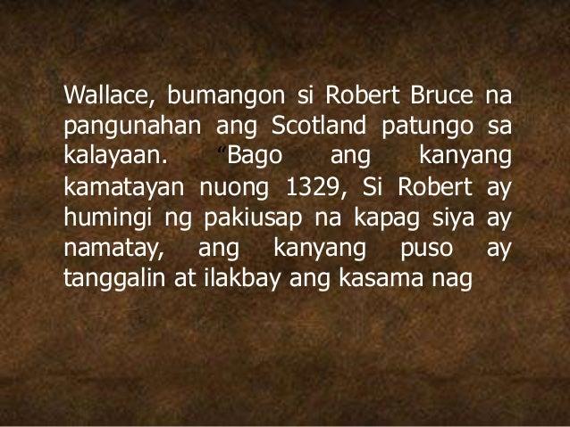 """Wallace, bumangon si Robert Bruce na pangunahan ang Scotland patungo sa kalayaan. """"Bago ang kanyang kamatayan nuong 1329, ..."""