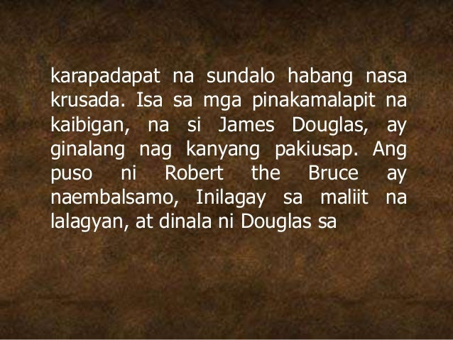 karapadapat na sundalo habang nasa krusada. Isa sa mga pinakamalapit na kaibigan, na si James Douglas, ay ginalang nag kan...