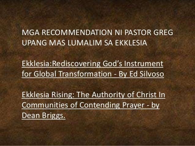 MGA RECOMMENDATION NI PASTOR GREG UPANG MAS LUMALIM SA EKKLESIA Ekklesia:Rediscovering God's Instrument for Global Transfo...