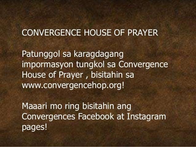 CONVERGENCE HOUSE OF PRAYER Patunggol sa karagdagang impormasyon tungkol sa Convergence House of Prayer , bisitahin sa www...