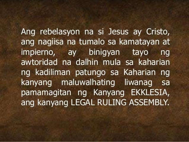 Ang rebelasyon na si Jesus ay Cristo, ang nagiisa na tumalo sa kamatayan at impierno, ay binigyan tayo ng awtoridad na dal...