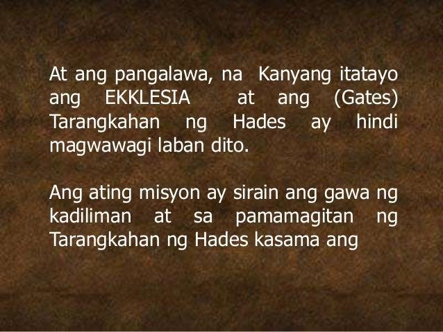 At ang pangalawa, na Kanyang itatayo ang EKKLESIA at ang (Gates) Tarangkahan ng Hades ay hindi magwawagi laban dito. Ang a...