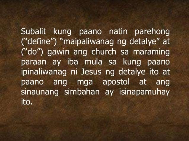 """Subalit kung paano natin parehong (""""define"""") """"maipaliwanag ng detalye"""" at (""""do"""") gawin ang church sa maraming paraan ay ib..."""