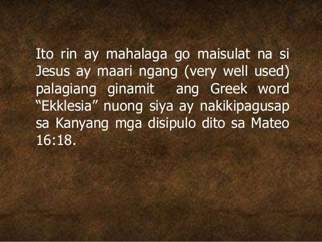 """Ito rin ay mahalaga go maisulat na si Jesus ay maari ngang (very well used) palagiang ginamit ang Greek word """"Ekklesia"""" nu..."""