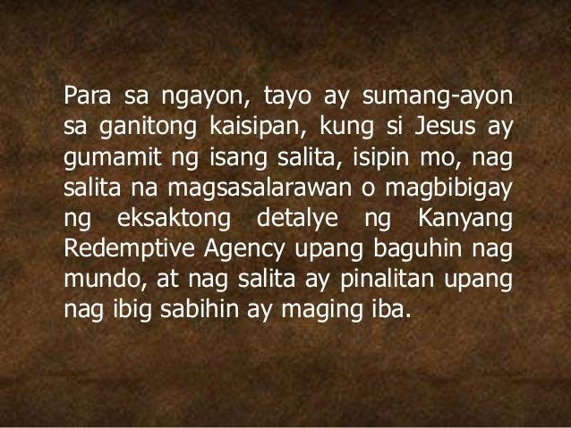 Para sa ngayon, tayo ay sumang-ayon sa ganitong kaisipan, kung si Jesus ay gumamit ng isang salita, isipin mo, nag salita ...