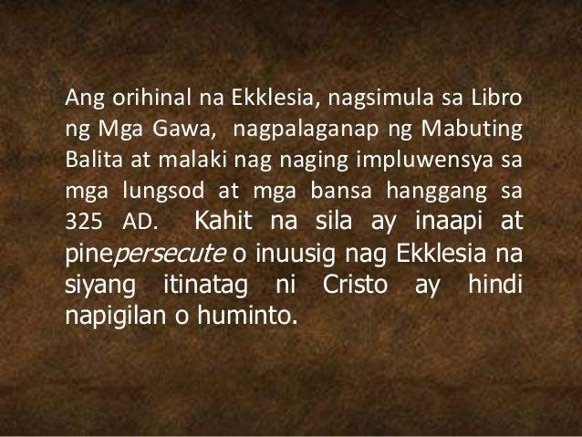 Ang orihinal na Ekklesia, nagsimula sa Libro ng Mga Gawa, nagpalaganap ng Mabuting Balita at malaki nag naging impluwensya...