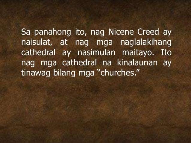Sa panahong ito, nag Nicene Creed ay naisulat, at nag mga naglalakihang cathedral ay nasimulan maitayo. Ito nag mga cathed...