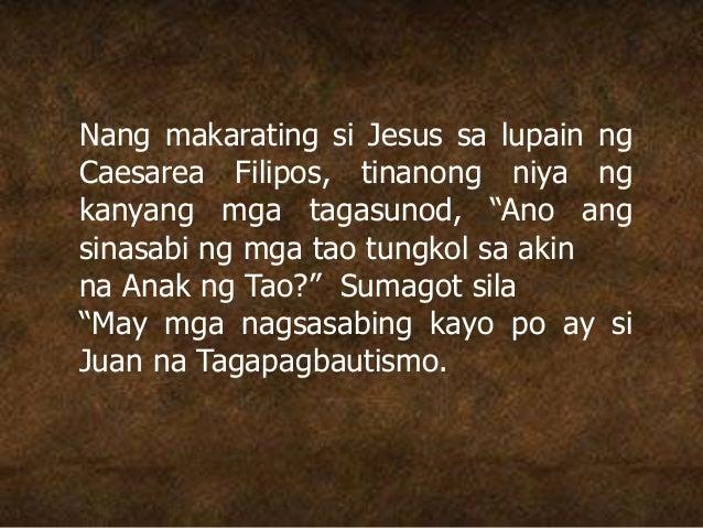 """Nang makarating si Jesus sa lupain ng Caesarea Filipos, tinanong niya ng kanyang mga tagasunod, """"Ano ang sinasabi ng mga t..."""
