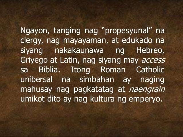 """Ngayon, tanging nag """"propesyunal"""" na clergy, nag mayayaman, at edukado na siyang nakakaunawa ng Hebreo, Griyego at Latin, ..."""