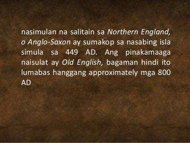 nasimulan na salitain sa Northern England, o Anglo-Saxon ay sumakop sa nasabing isla simula sa 449 AD. Ang pinakamaaga nai...