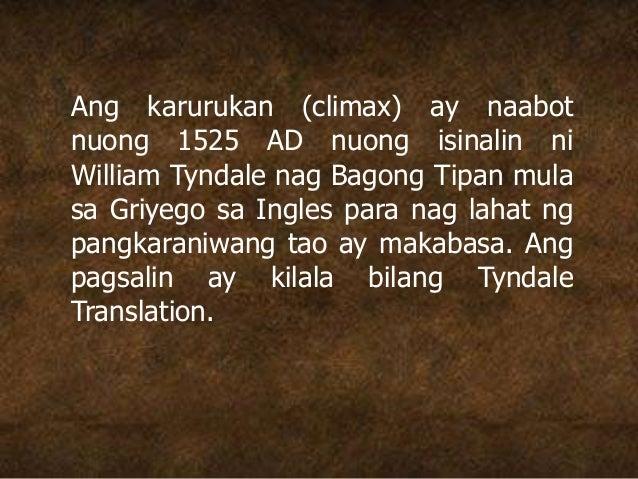 Ang karurukan (climax) ay naabot nuong 1525 AD nuong isinalin ni William Tyndale nag Bagong Tipan mula sa Griyego sa Ingle...