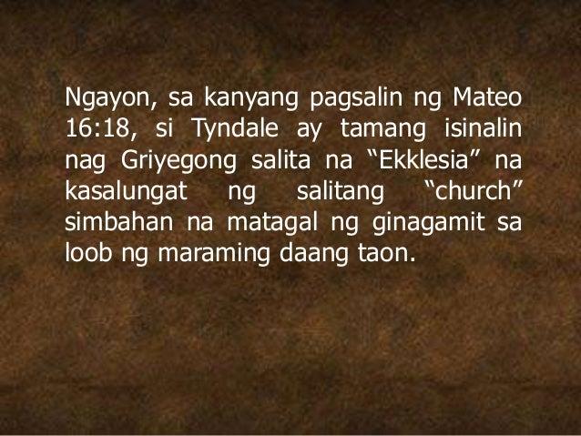 """Ngayon, sa kanyang pagsalin ng Mateo 16:18, si Tyndale ay tamang isinalin nag Griyegong salita na """"Ekklesia"""" na kasalungat..."""