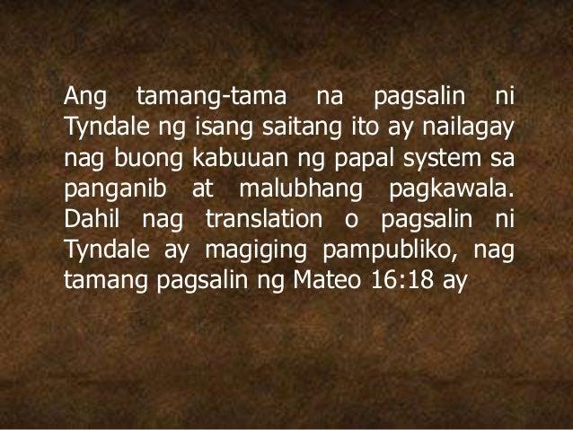 Ang tamang-tama na pagsalin ni Tyndale ng isang saitang ito ay nailagay nag buong kabuuan ng papal system sa panganib at m...