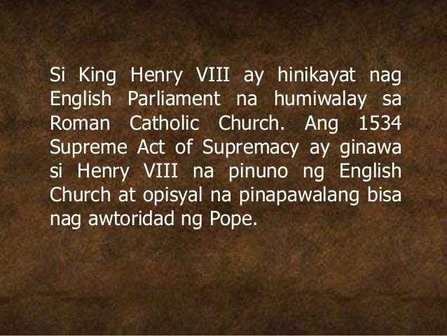 Si King Henry VIII ay hinikayat nag English Parliament na humiwalay sa Roman Catholic Church. Ang 1534 Supreme Act of Supr...