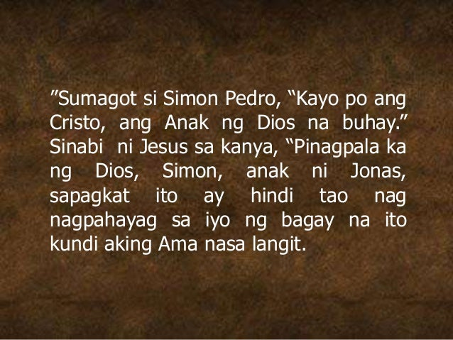 """""""Sumagot si Simon Pedro, """"Kayo po ang Cristo, ang Anak ng Dios na buhay."""" Sinabi ni Jesus sa kanya, """"Pinagpala ka ng Dios,..."""
