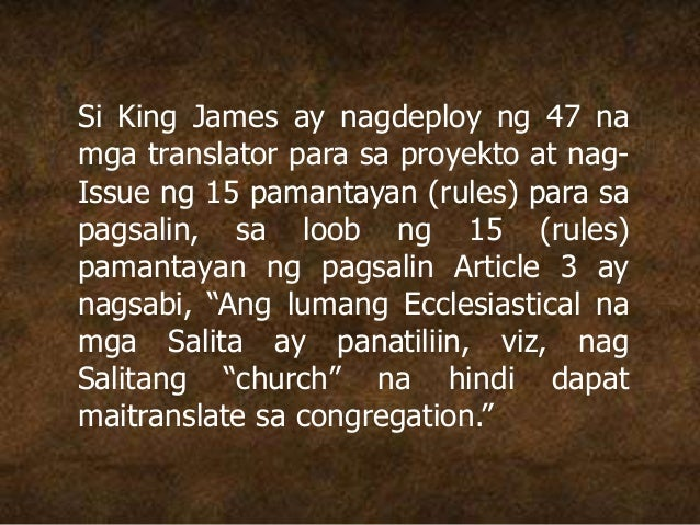 Si King James ay nagdeploy ng 47 na mga translator para sa proyekto at nag- Issue ng 15 pamantayan (rules) para sa pagsali...