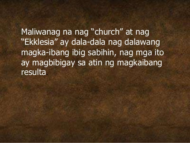"""Maliwanag na nag """"church"""" at nag """"Ekklesia"""" ay dala-dala nag dalawang magka-ibang ibig sabihin, nag mga ito ay magbibigay ..."""