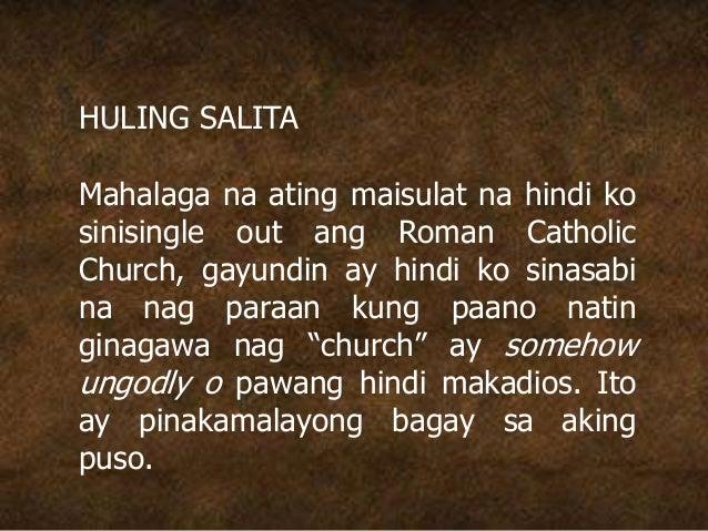 HULING SALITA Mahalaga na ating maisulat na hindi ko sinisingle out ang Roman Catholic Church, gayundin ay hindi ko sinasa...