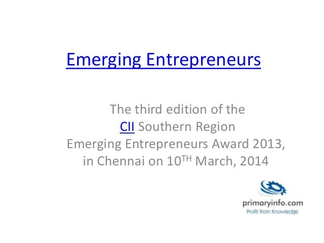 Emerging Entrepreneurs The third edition of the CII Southern Region Emerging Entrepreneurs Award 2013, in Chennai on 10TH ...