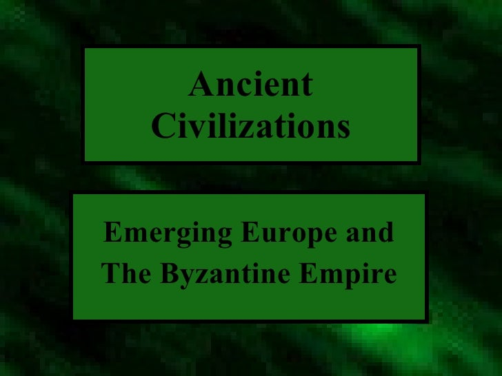 Ancient Civilizations Emerging Europe and The Byzantine Empire