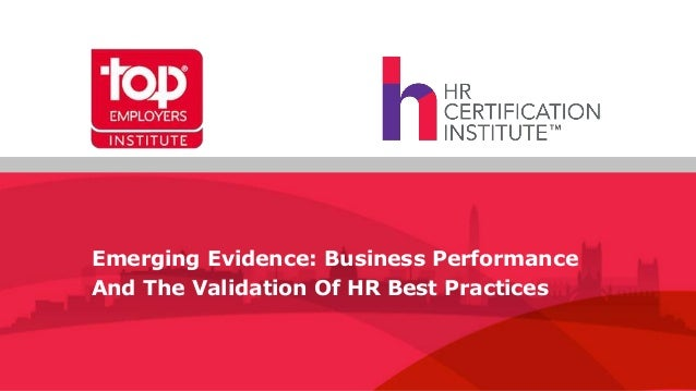Emerging Evidence: Business Performance And The Validation Of HR Best Practices