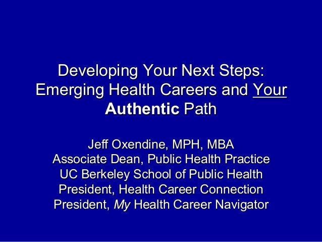 Developing Your Next Steps: Emerging Health Careers and Your Authentic Path Jeff Oxendine, MPH, MBA Associate Dean, Public...
