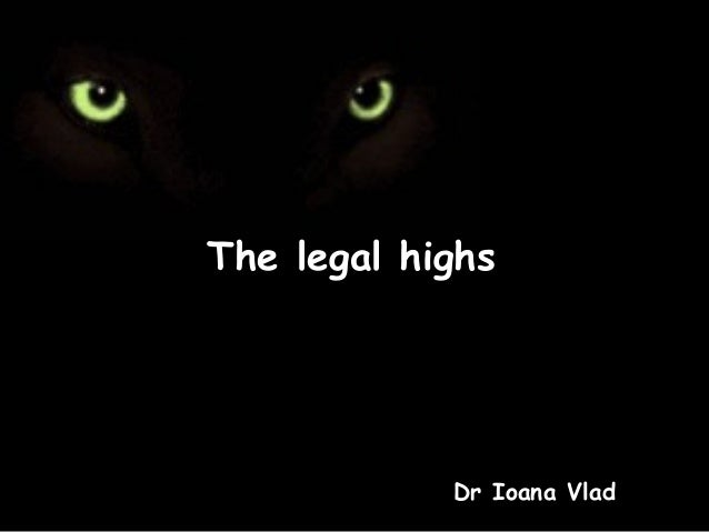 The legal highs  Dr Ioana Vlad