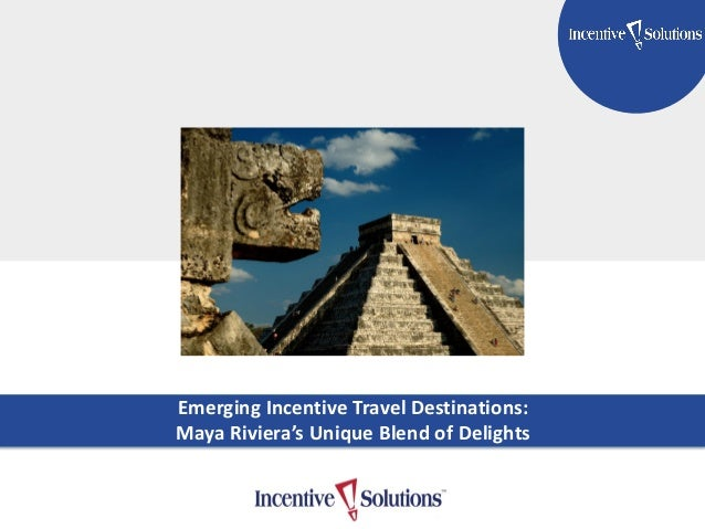 TITLE GOES HERE Subtitle Here Emerging Incentive Travel Destinations: Maya Riviera's Unique Blend of Delights