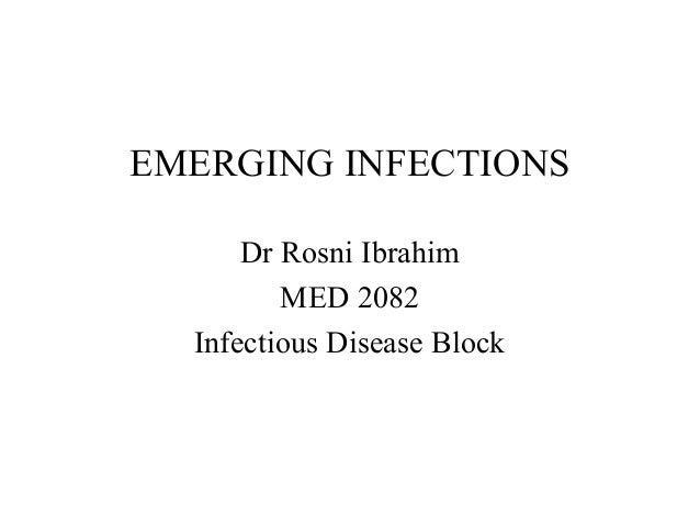 EMERGING INFECTIONS      Dr Rosni Ibrahim         MED 2082  Infectious Disease Block