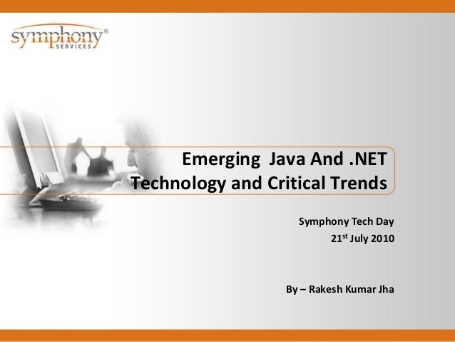 Emerging Java And .NET Technology and Critical Trends Symphony Tech Day 21st July 2010 By – Rakesh Kumar Jha
