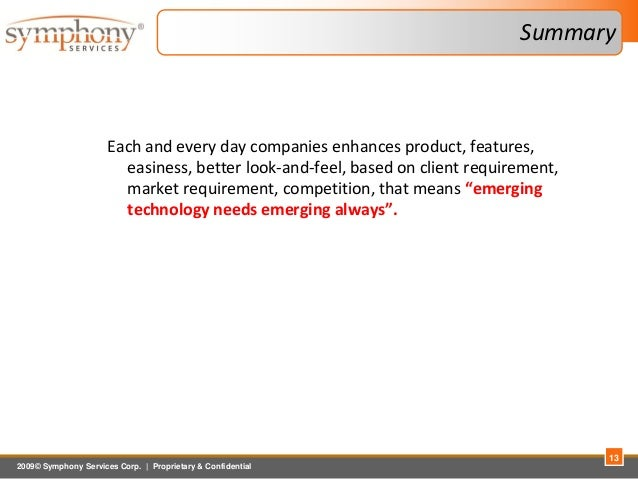 2009© Symphony Services Corp.   Proprietary & Confidential Summary 13 Each and every day companies enhances product, featu...
