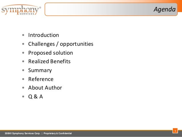 2009© Symphony Services Corp.   Proprietary & Confidential Agenda • Introduction • Challenges / opportunities • Proposed s...