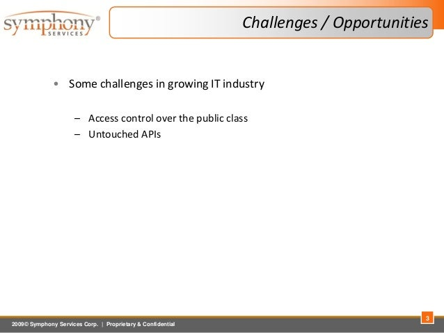 2009© Symphony Services Corp.   Proprietary & Confidential Challenges / Opportunities • Some challenges in growing IT indu...