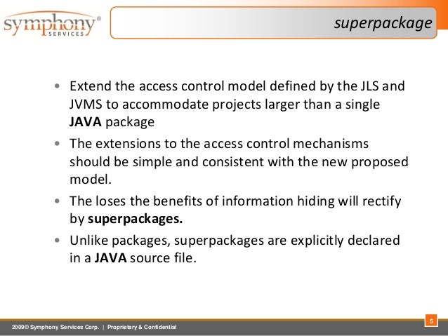 2009© Symphony Services Corp.   Proprietary & Confidential superpackage • Extend the access control model defined by the J...