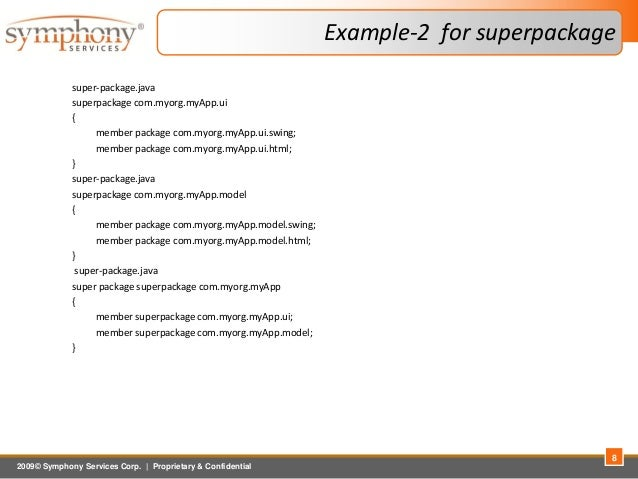 2009© Symphony Services Corp.   Proprietary & Confidential Example-2 for superpackage super-package.java superpackage com....