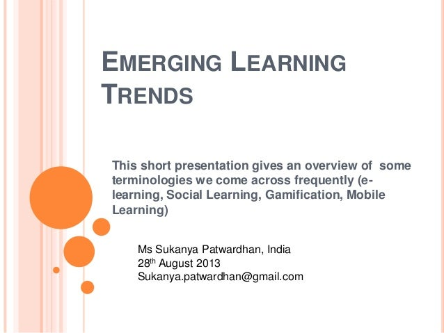 EMERGING LEARNING TRENDS This short presentation gives an overview of some terminologies we come across frequently (e- lea...