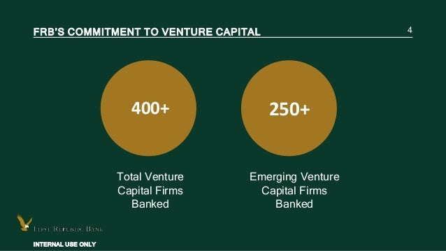 INTERNAL USE ONLY FRB'S COMMITMENT TO VENTURE CAPITAL 4 400+ 250+ Total Venture Capital Firms Banked Emerging Venture Capi...